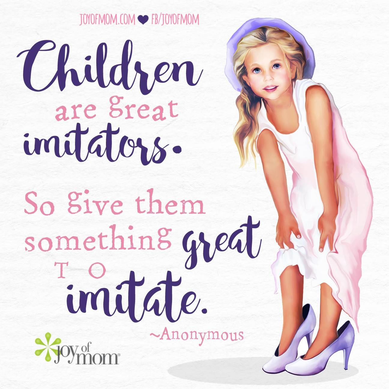 Children Are Great Imitators So Give Them Something Great To Imitate Joyofmom Parenting Quotes Mothers Parents Quotes Funny Funny Parenting Memes