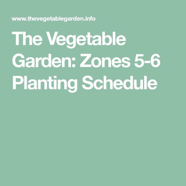 The Vegetable Garden: Zones 5-6 Planting Schedule