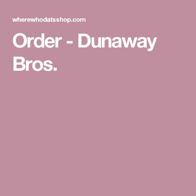 Order - Dunaway Bros.