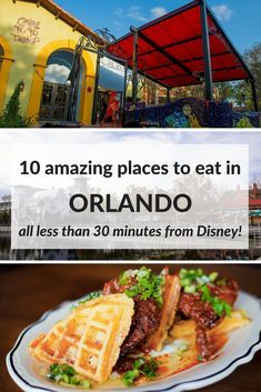 10 Amazing Places To Eat In Orlando Less Than 30 Minutes From Disney