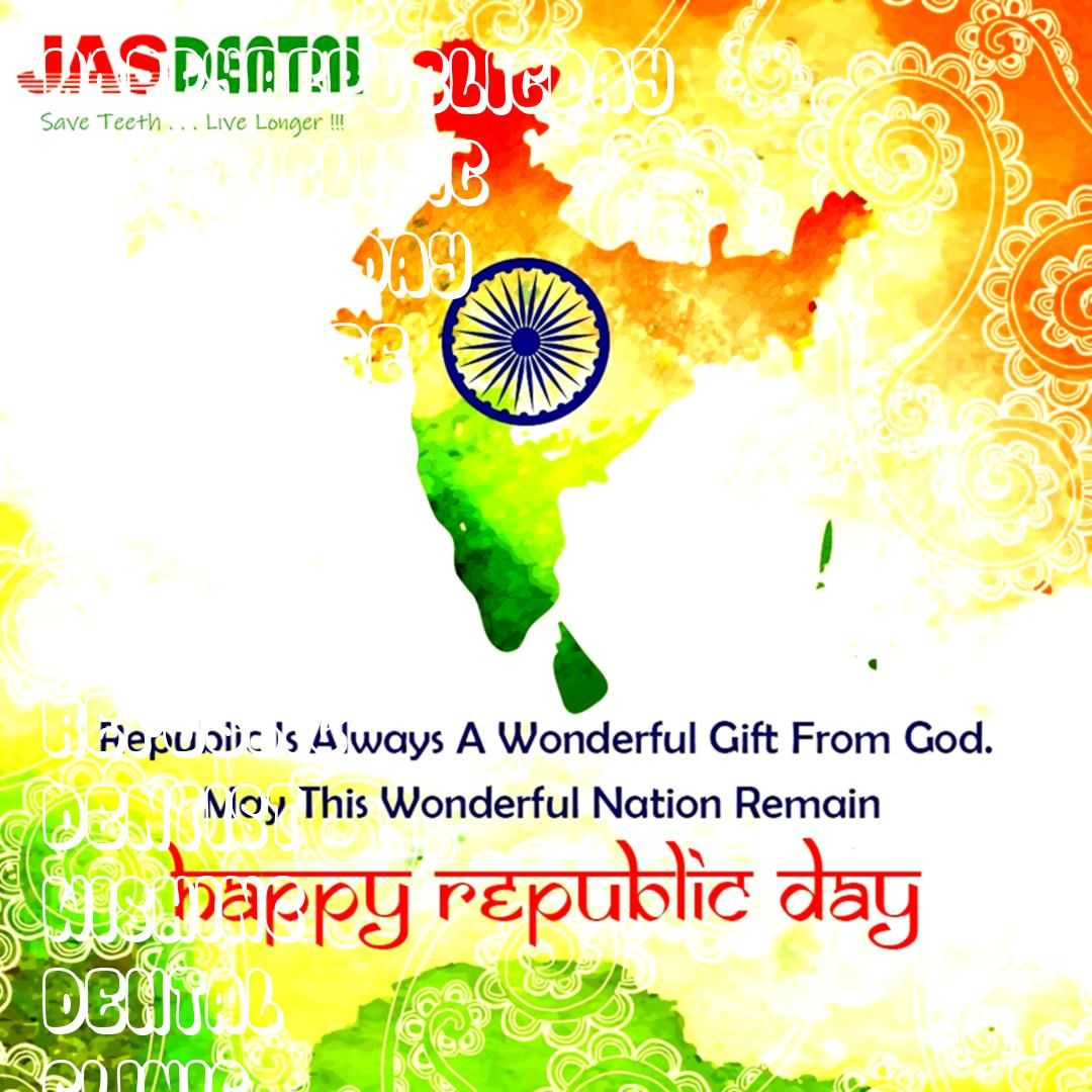 Republic Day  Jas Dental Clinic in Bangalore and Hyderabad Republic is Always A Wonderful Gift from God May this Wonderful Nation Remain Wishing you a Very Happy Republic...