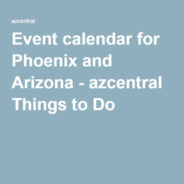 Event calendar for Phoenix and Arizona - azcentral Things to Do