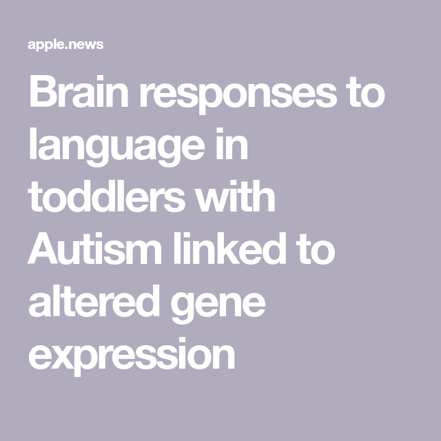 Brain Responses To Language In Toddlers >> Brain Responses To Language In Toddlers With Autism Linked To