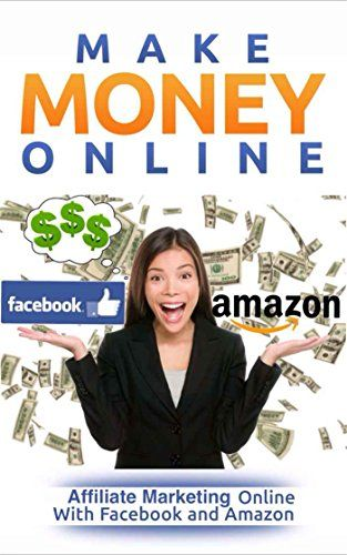 nice Make Money Online: Affiliate Marketing Online With Facebook and Amazon (Make Money Online For Beginners)