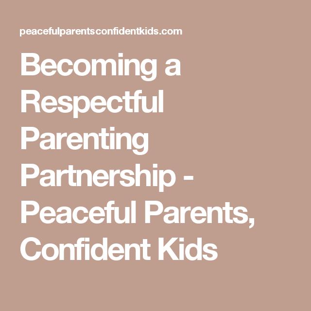 Becoming a Respectful Parenting Partnership - Peaceful Parents, Confident Kids