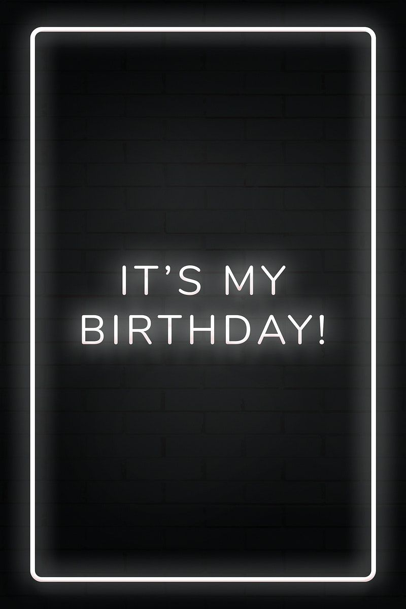 Glowing It S My Birthday Neon Typography On A Black Background Free Image By Rawpixel Com He Birthday Quotes For Me Birthday Boy Quotes My Birthday Images