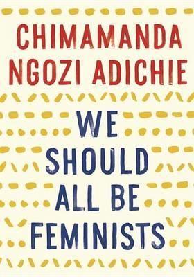 We Should All Be Feminists by Chimamanda Ngozi Adichie | Angus & Robertson Bookworld | Books - 9781101911761