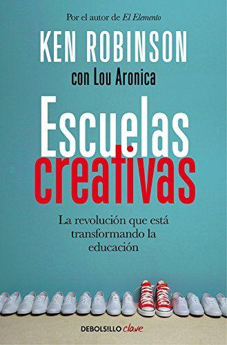 escuelas creativas la revolución que está transformando la educación