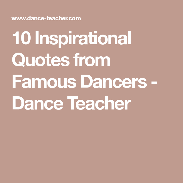 10 Inspirational Quotes from Famous Dancers - Dance Teacher ...
