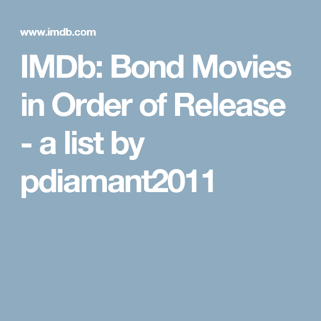 Bond Movies In Order Of Release A List By Pdiamant2011
