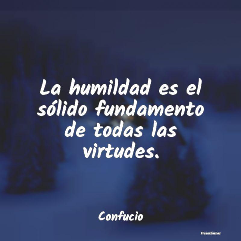 Resultado de imagen para La humildad es el sólido fundamento de todas las virtudes