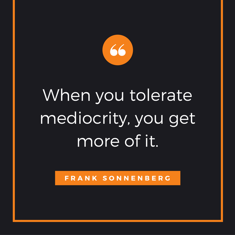 When You Tolerate Mediocrity You Get More Of It Always See It