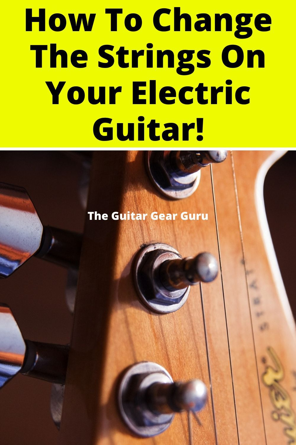 How To Change The Strings On Your Electric Guitar In 2020 Electric Guitar Guitar Electric Guitar Strings
