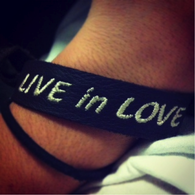 This is my bracelet, this is the one quote that I live my life by. It is so simple and so true. Everyone should live life in love. Without love I don't know what happiness is.