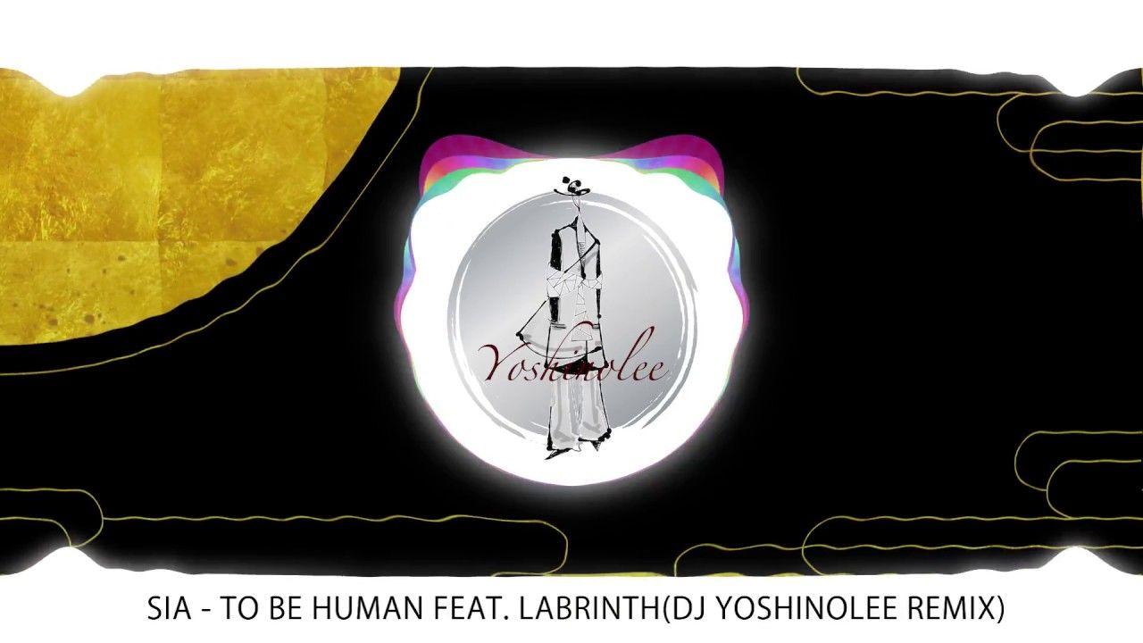 Sia To Be Human Feat Labrinth Dj Yoshinolee Remix Remix