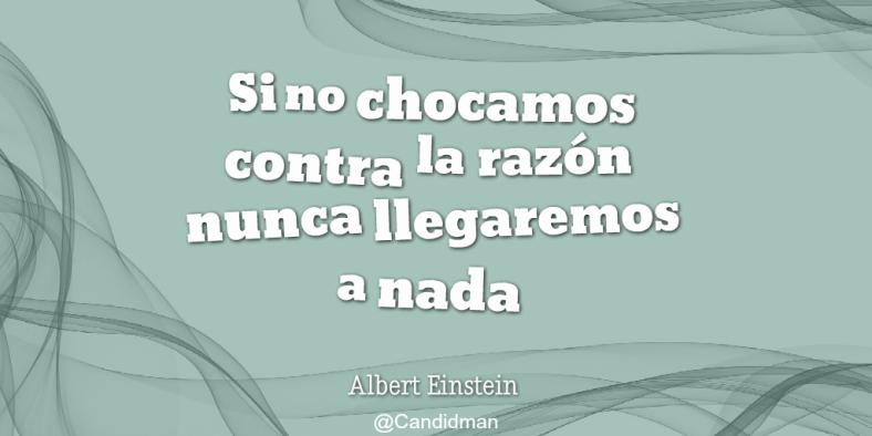 Si no chocamos contra la razón nunca llegaremos a nada.  Albert Einstein  @Candidman   #Frases Celebres Albert Einstein Candidman @candidman