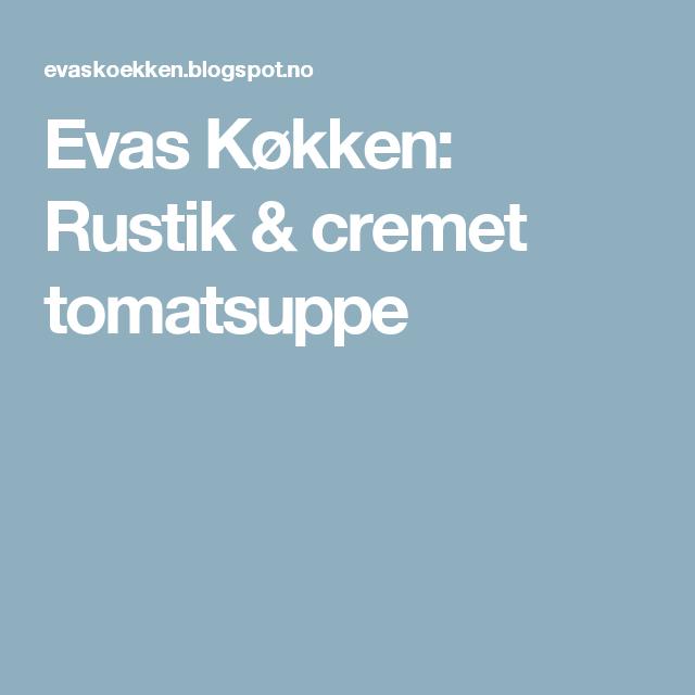 Evas Køkken: Rustik & cremet tomatsuppe