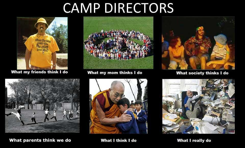 Camp Directors! They have incredibly tough jobs. I have so