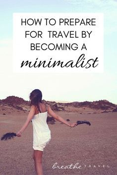 How to Prepare for Travel by Becoming a Minimalist - Breathe Travel