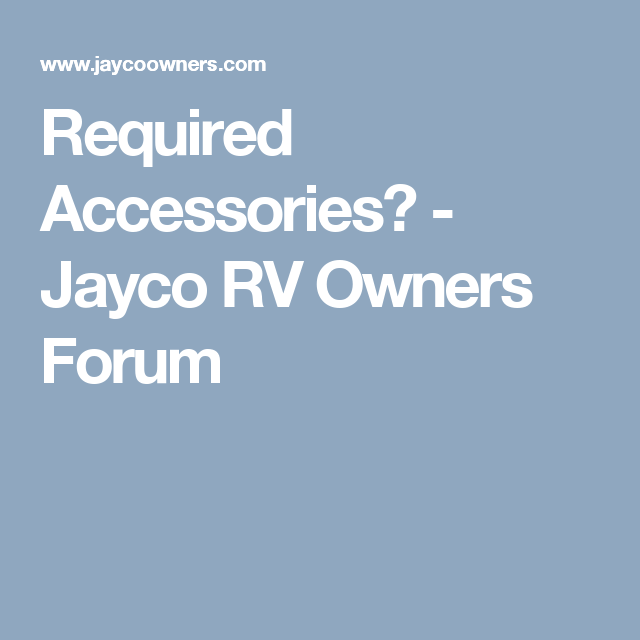 Required Accessories? - Jayco RV Owners Forum   F L☀️RD A