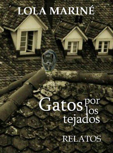 Gatos por los tejados de Lola Mariné, http://www.amazon.es/dp/B00893QLF8/ref=cm_sw_r_pi_dp_p0DBtb09NEC88