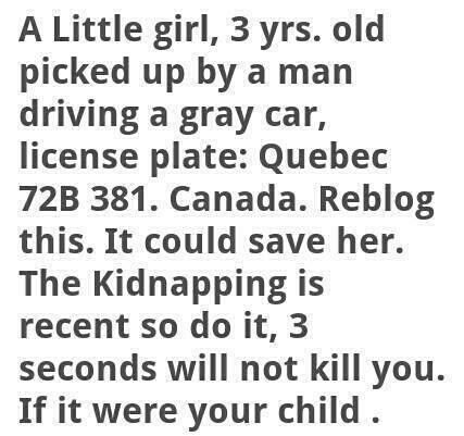 This little girl was kidnapped. The license plate is Quebec 72b 381. Canada.    Reign and send it to everyone you know it is recent so please try to help and raise awareness