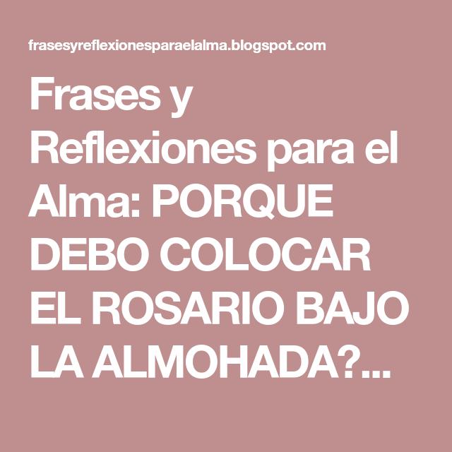 Frases y Reflexiones para el Alma: PORQUE DEBO COLOCAR EL ROSARIO BAJO LA ALMOHADA?...