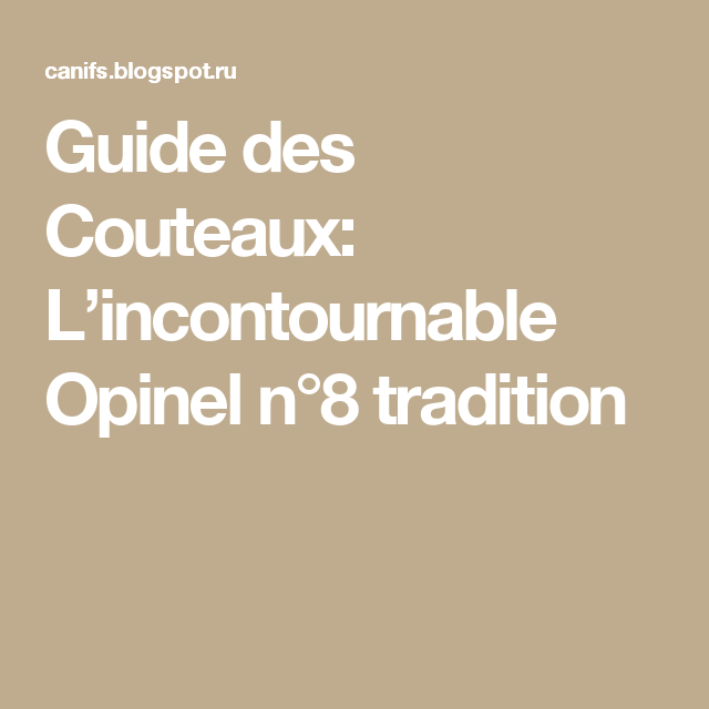 Guide des Couteaux: L'incontournable Opinel n°8 tradition