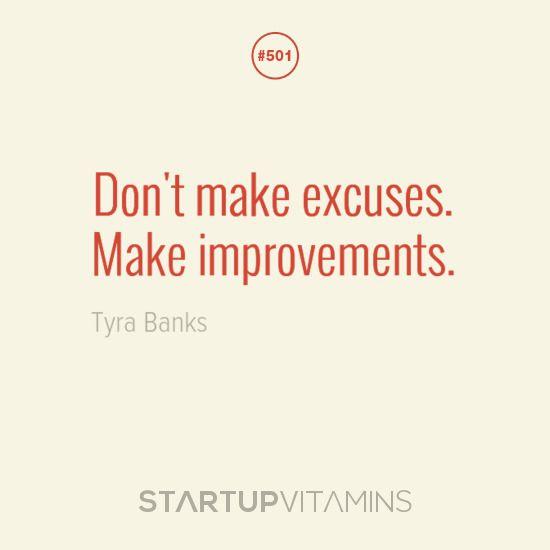 """Don't make excuses. Make improvements."" - Tyra Banks ..."