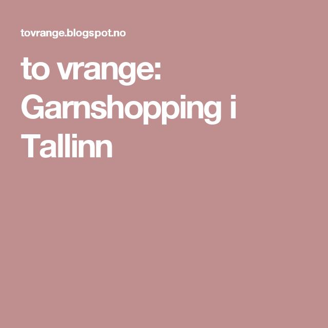 to vrange: Garnshopping i Tallinn