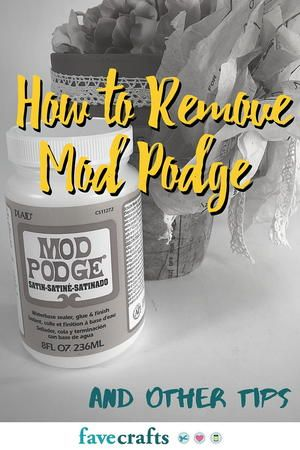 How To Remove Mod Podge And Other Tips Cleaning Painted