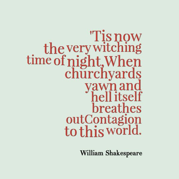 William Shakespeare Quotes Tis Now The Very Witching Time Of Night When Churchyards Yawn And