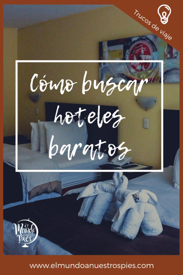 Como Buscar Hoteles Baratos El Mundo A Nuestros Pies Blog De Viajes En Familia Buscar Hoteles Viajes Consejos Para Viajes
