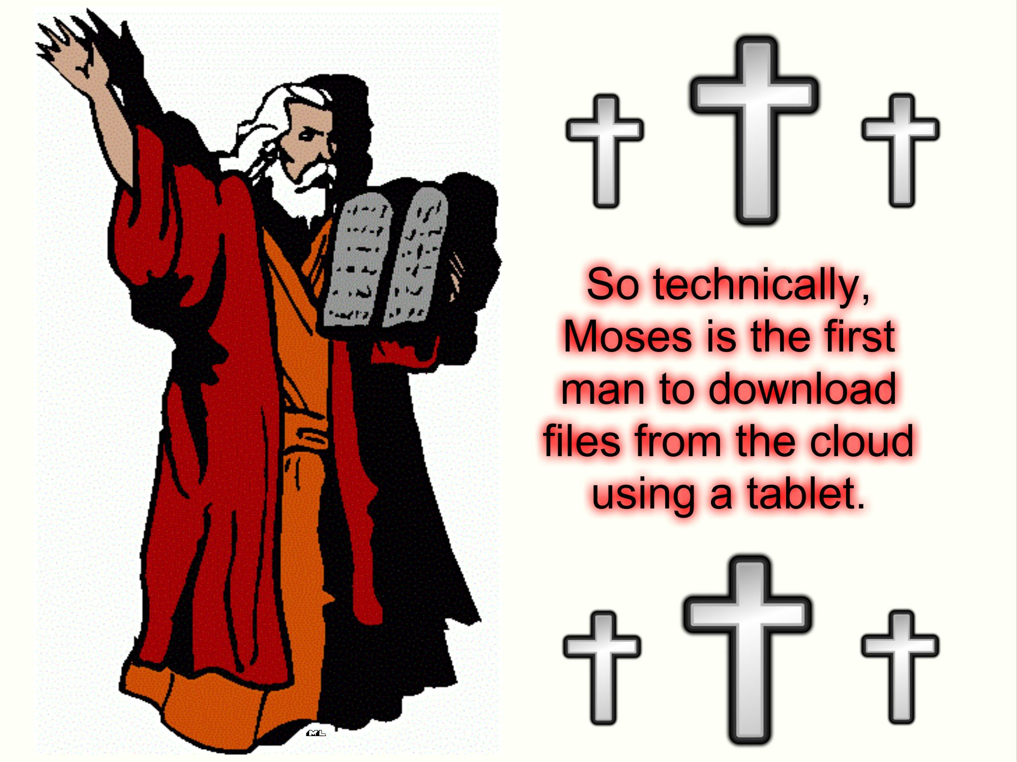 So Technically Moses Is The First Man To Download Files From The Cloud Using A Tablet Clouds Download File Tablet