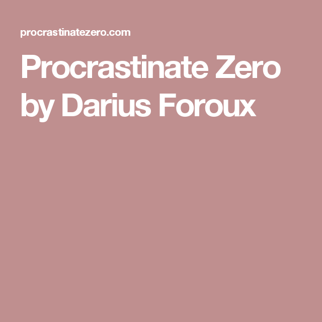 Procrastinate Zero by Darius Foroux
