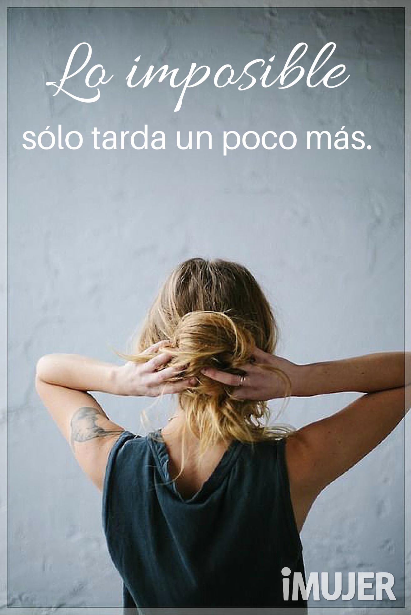 #Frases Lo #imposible sólo tarde un poco más.