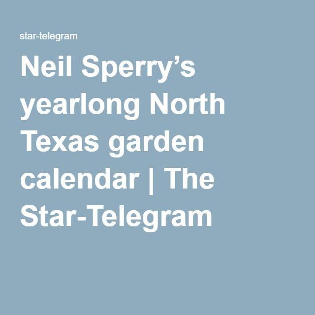 Neil Sperry S Yearlong North Texas Garden Calendar Texas Gardening Garden Calendar Texas Fall Garden