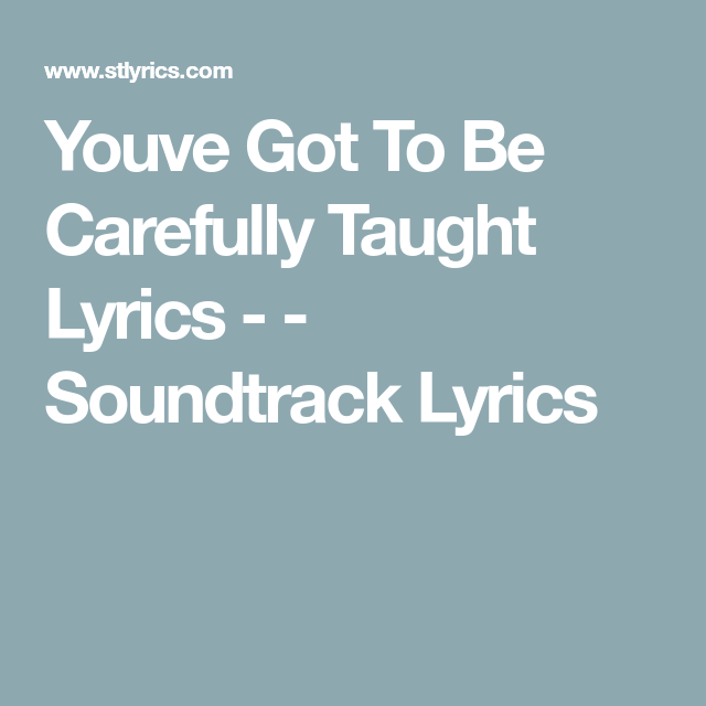 Youve Got To Be Carefully Taught Lyrics - - Soundtrack Lyrics   Lyrics. Camp songs. Soundtrack