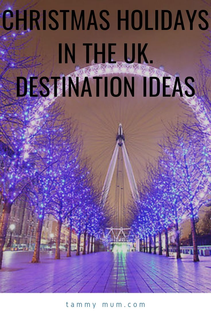 Christmas Holidays In The Uk Destinations And Ideas Tammymum In 2020 Christmas Holiday Destinations Christmas Destinations Holiday Destinations