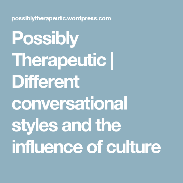 Possibly Therapeutic | Different conversational styles and the ...