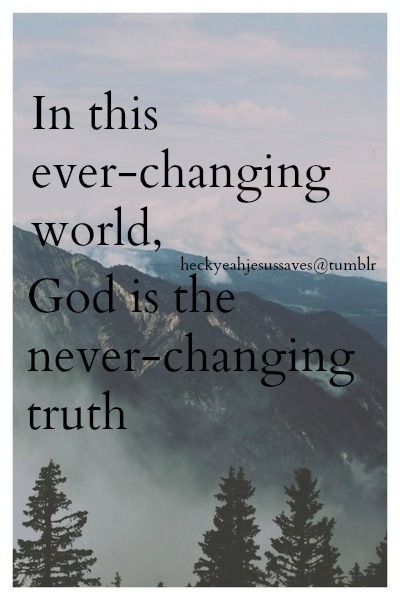 In this ever-changing world, God is the never-changing ...