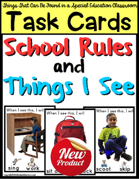 School Rules and Things I See in a Special Education Classroom TASK CARDS with Visual Prompts. Students practice a variety of school rules and responses and identify objects associated with a Special Education classroom by answering, When I see this, I will, as they see a real-life picture of the object or activity with these Task Cards!HOW TO IMPLEMENT IN YOUR CLASSROOM:Use as an independent work task.