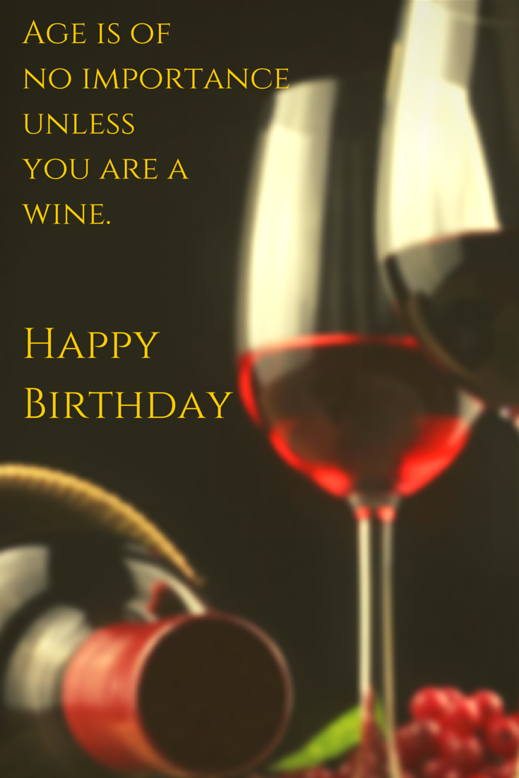 Age Is Of No Importance Unless You Are A Wine Happy Birthday