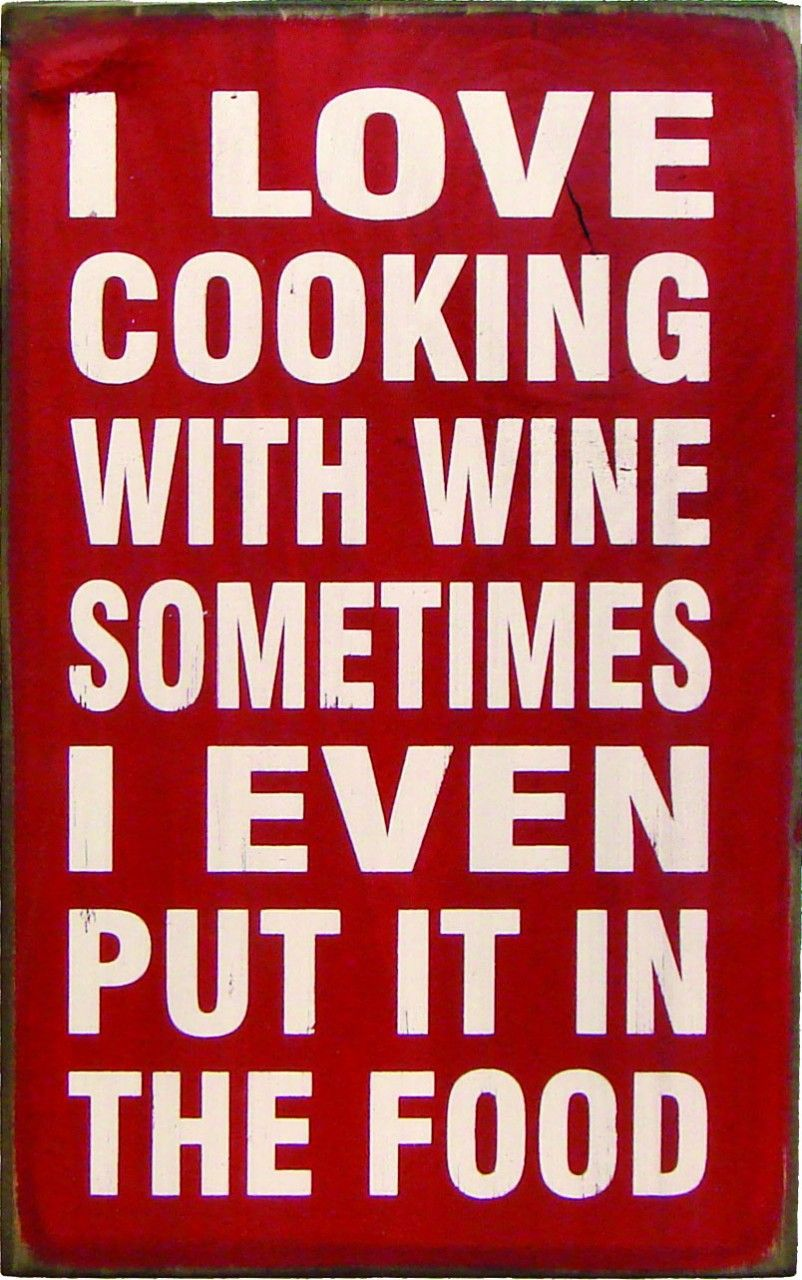I Love Cooking With Wine Sometimes I Even Put It In The Food Sign Funny Drinking Quotes Drinking Quotes Wine In The Woods