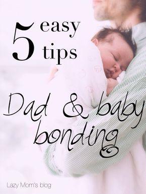 Best simple tips for dads on bonding with a baby.