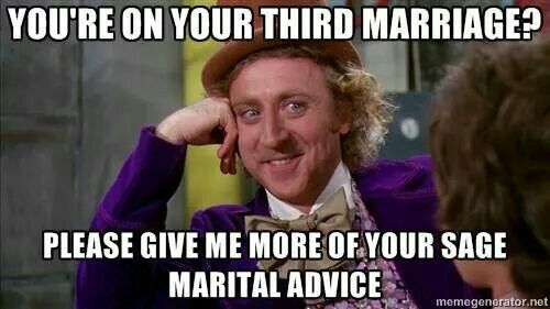 Funny Memes Marriage : You're on your third marriage . laughy*funny*hahas pinterest