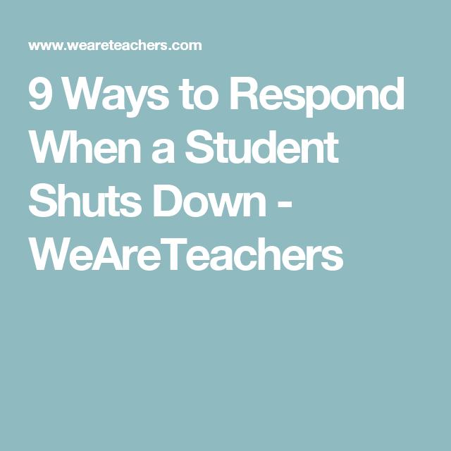 9 Ways to Respond When a Student Shuts Down - WeAreTeachers