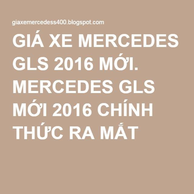 GIÁ XE MERCEDES GLS 2016 MỚI. MERCEDES GLS MỚI 2016 CHÍNH THỨC RA MẮT