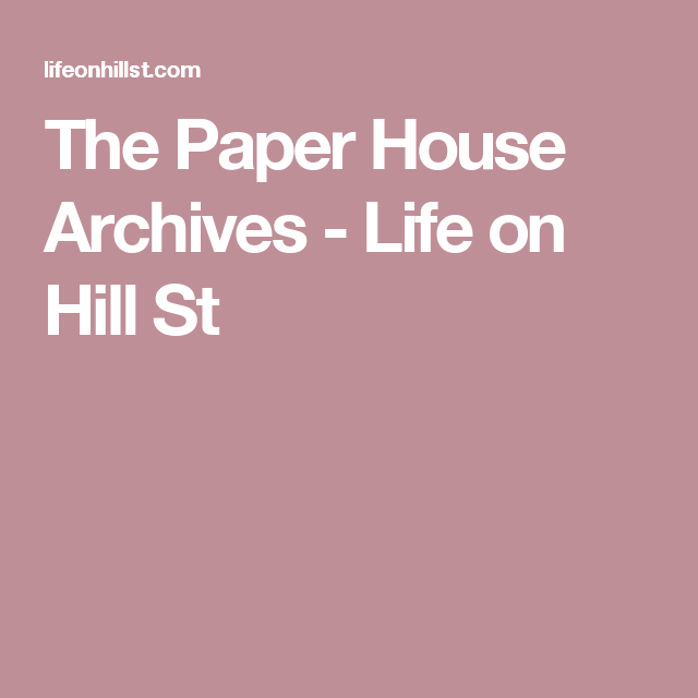 The Paper House Archives - Life on Hill St