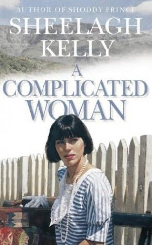 A Complicated Woman by Sheelagh Kelly - HarperCollins